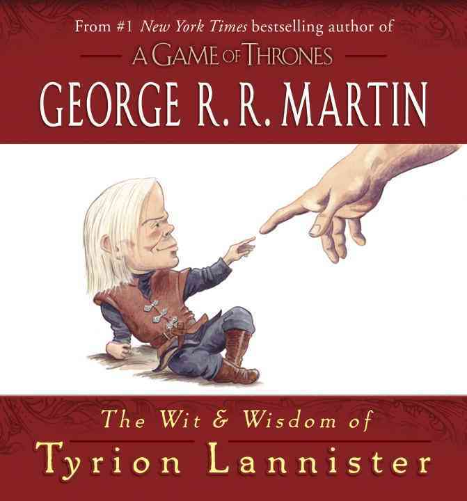 The Wit & Wisdom of Tyrion Lannister By Martin, George R. R.