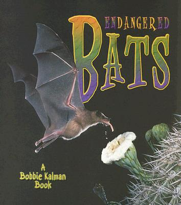 Endangered Bats By Kalman, Bobbie/ Lundblad, Kristina
